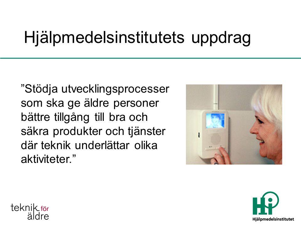 Hjälpmedelsinstitutets uppdrag Stödja utvecklingsprocesser som ska ge äldre personer bättre tillgång till bra och säkra produkter och tjänster där teknik underlättar olika aktiviteter.