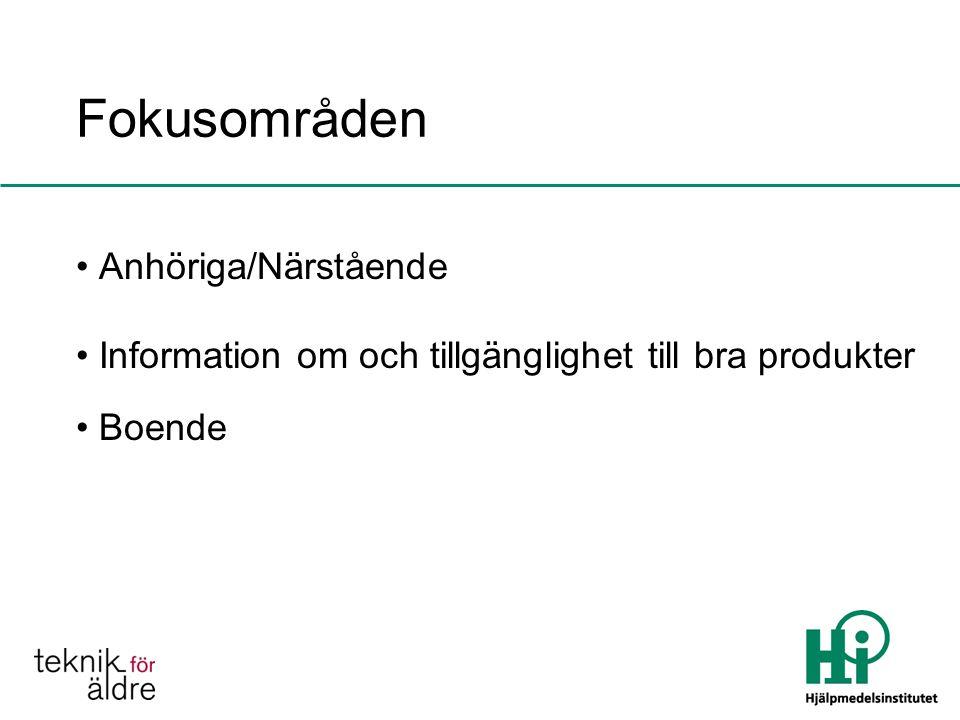 Fokusområden Anhöriga/Närstående Information om och tillgänglighet till bra produkter Boende