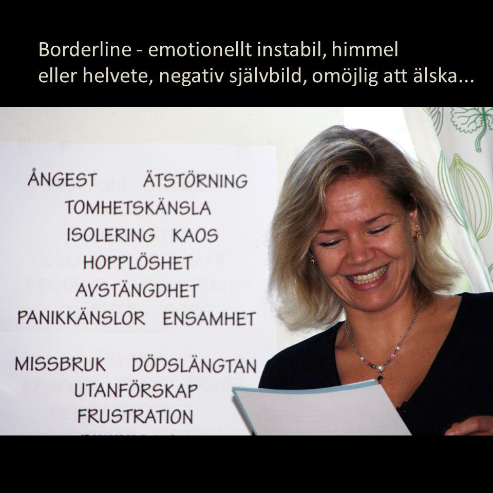 Borderline - emotionellt instabil, himmel eller helvete, negativ självbild, omöjlig att älska...