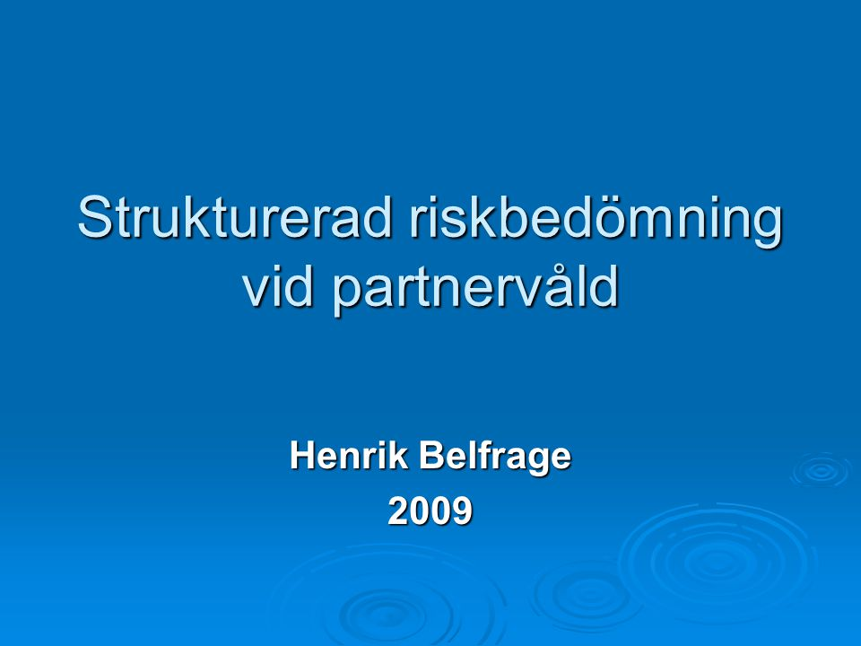 Strukturerad riskbedömning vid partnervåld Henrik Belfrage 2009