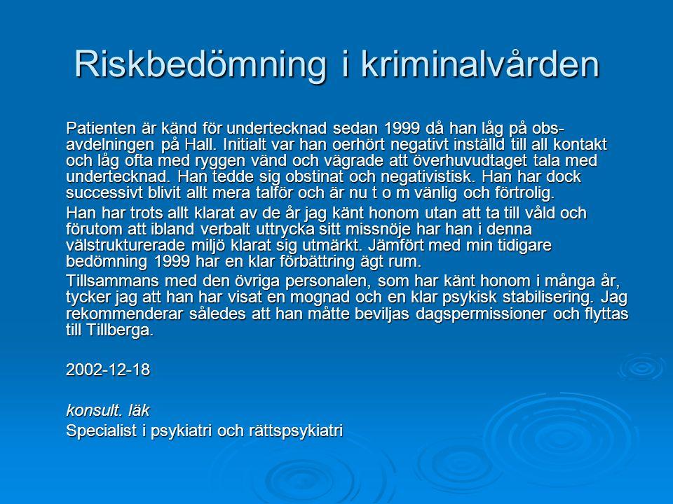 Riskbedömning i kriminalvården Patienten är känd för undertecknad sedan 1999 då han låg på obs- avdelningen på Hall.