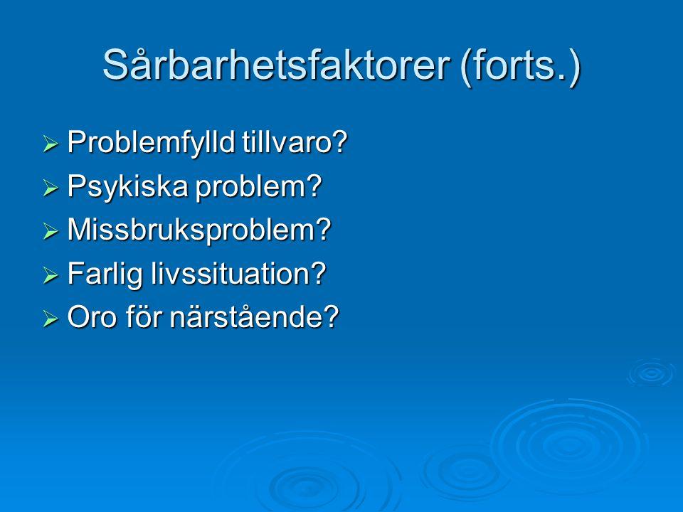 Sårbarhetsfaktorer (forts.)  Problemfylld tillvaro.
