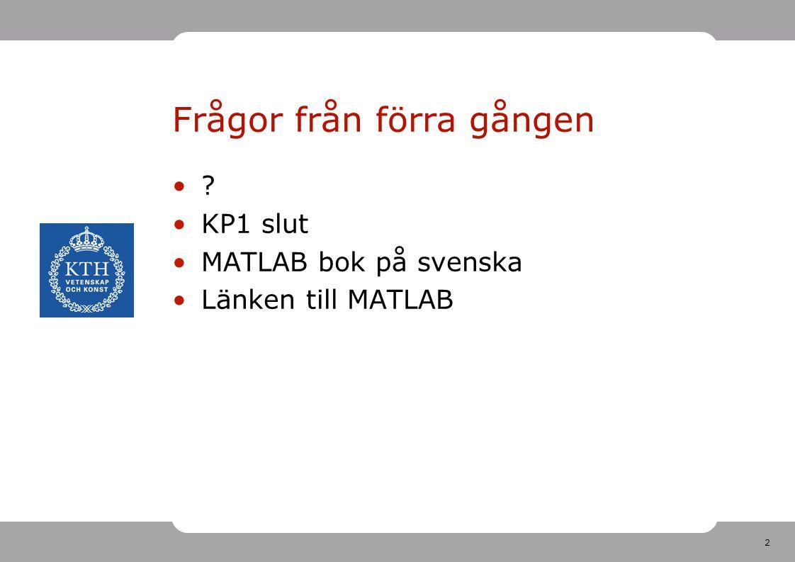 2 Frågor från förra gången KP1 slut MATLAB bok på svenska Länken till MATLAB