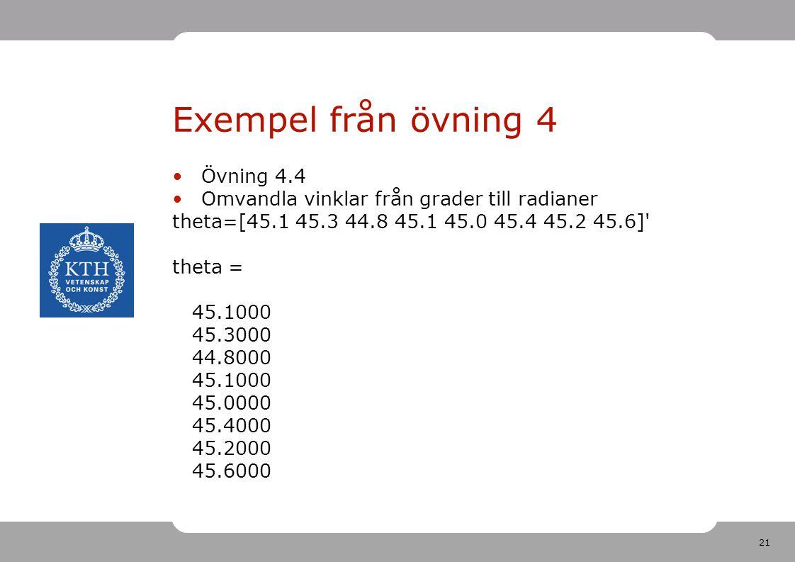 21 Exempel från övning 4 Övning 4.4 Omvandla vinklar från grader till radianer theta=[45.1 45.3 44.8 45.1 45.0 45.4 45.2 45.6] theta = 45.1000 45.3000 44.8000 45.1000 45.0000 45.4000 45.2000 45.6000