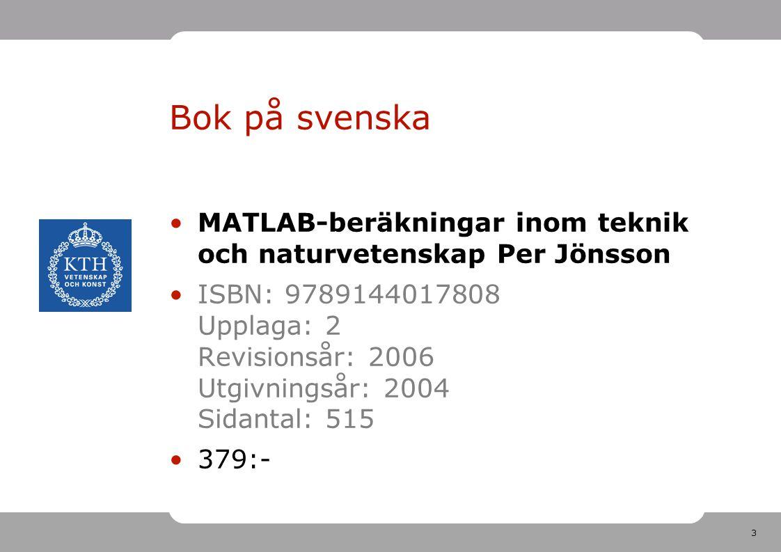 3 Bok på svenska MATLAB-beräkningar inom teknik och naturvetenskap Per Jönsson ISBN: 9789144017808 Upplaga: 2 Revisionsår: 2006 Utgivningsår: 2004 Sidantal: 515 379:-