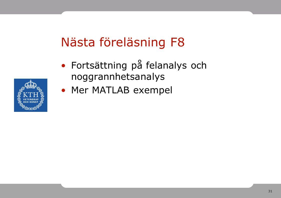 31 Nästa föreläsning F8 Fortsättning på felanalys och noggrannhetsanalys Mer MATLAB exempel