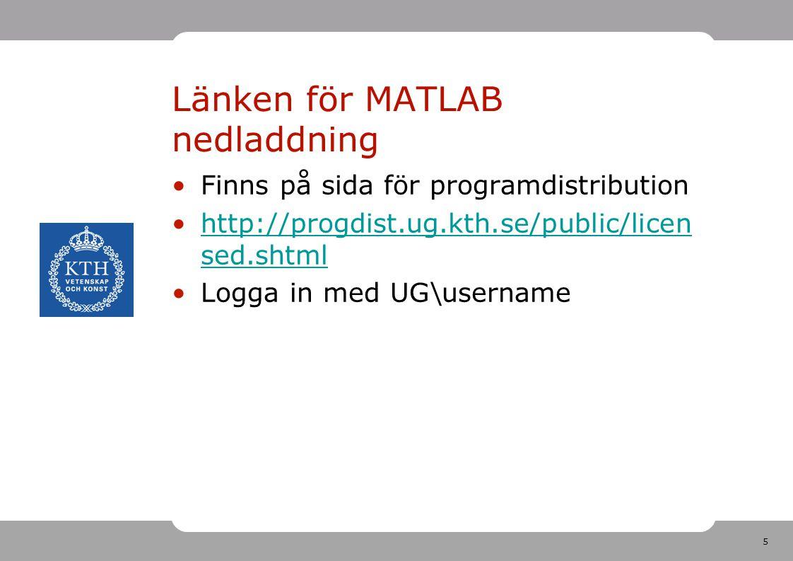 5 Länken för MATLAB nedladdning Finns på sida för programdistribution http://progdist.ug.kth.se/public/licen sed.shtmlhttp://progdist.ug.kth.se/public/licen sed.shtml Logga in med UG\username