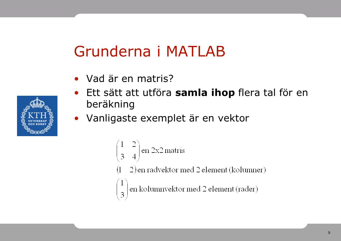 10 Grunderna i MATLAB >> a=[1 2] a = 1 2 >> b=[3 4] b = 3 4 >> >> kallas prompten [] skapar en matris