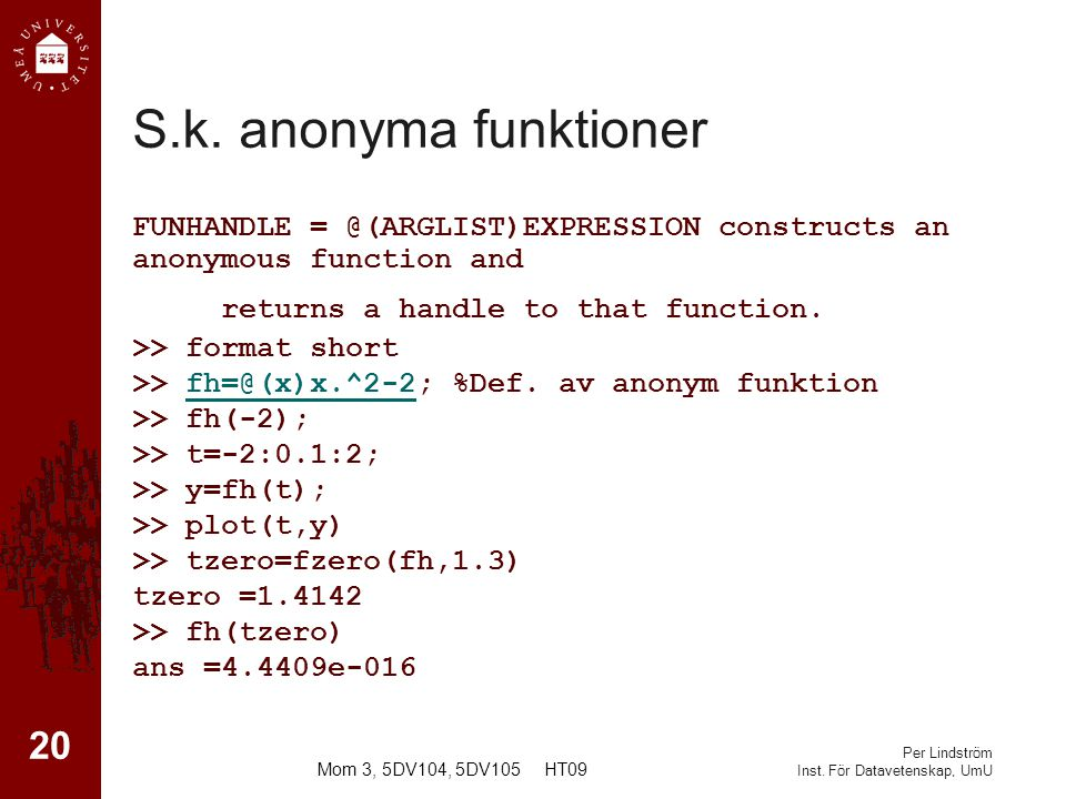 Per Lindström Inst. För Datavetenskap, UmU S.k. anonyma funktioner FUNHANDLE = @(ARGLIST)EXPRESSION constructs an anonymous function and returns a han