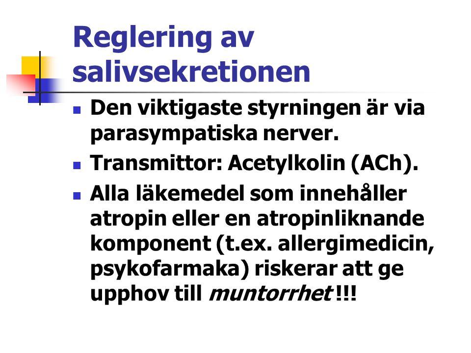 Reglering av salivsekretionen Den viktigaste styrningen är via parasympatiska nerver. Transmittor: Acetylkolin (ACh). Alla läkemedel som innehåller at