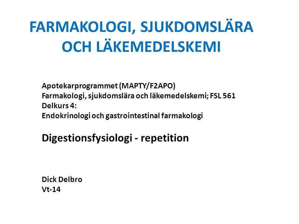 FARMAKOLOGI, SJUKDOMSLÄRA OCH LÄKEMEDELSKEMI Apotekarprogrammet (MAPTY/F2APO) Farmakologi, sjukdomslära och läkemedelskemi; FSL 561 Delkurs 4: Endokrinologi och gastrointestinal farmakologi Digestionsfysiologi - repetition Dick Delbro Vt-14