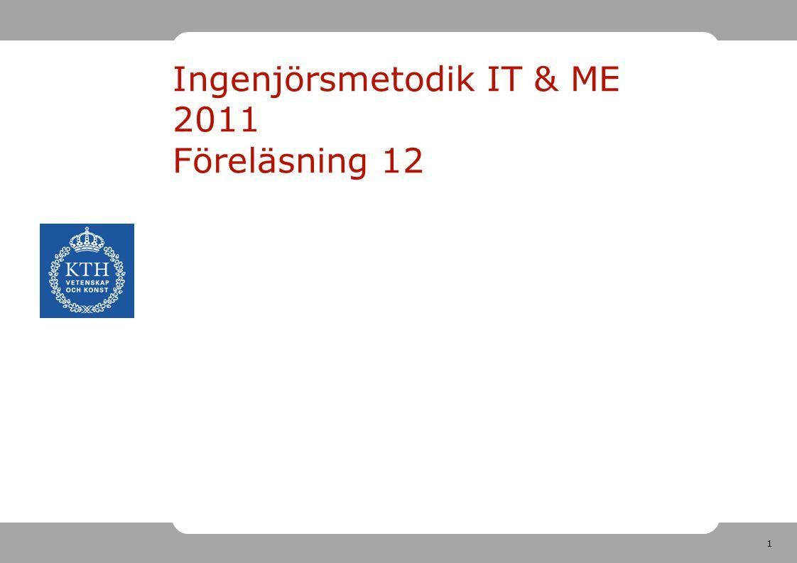 1 Ingenjörsmetodik IT & ME 2011 Föreläsning 12