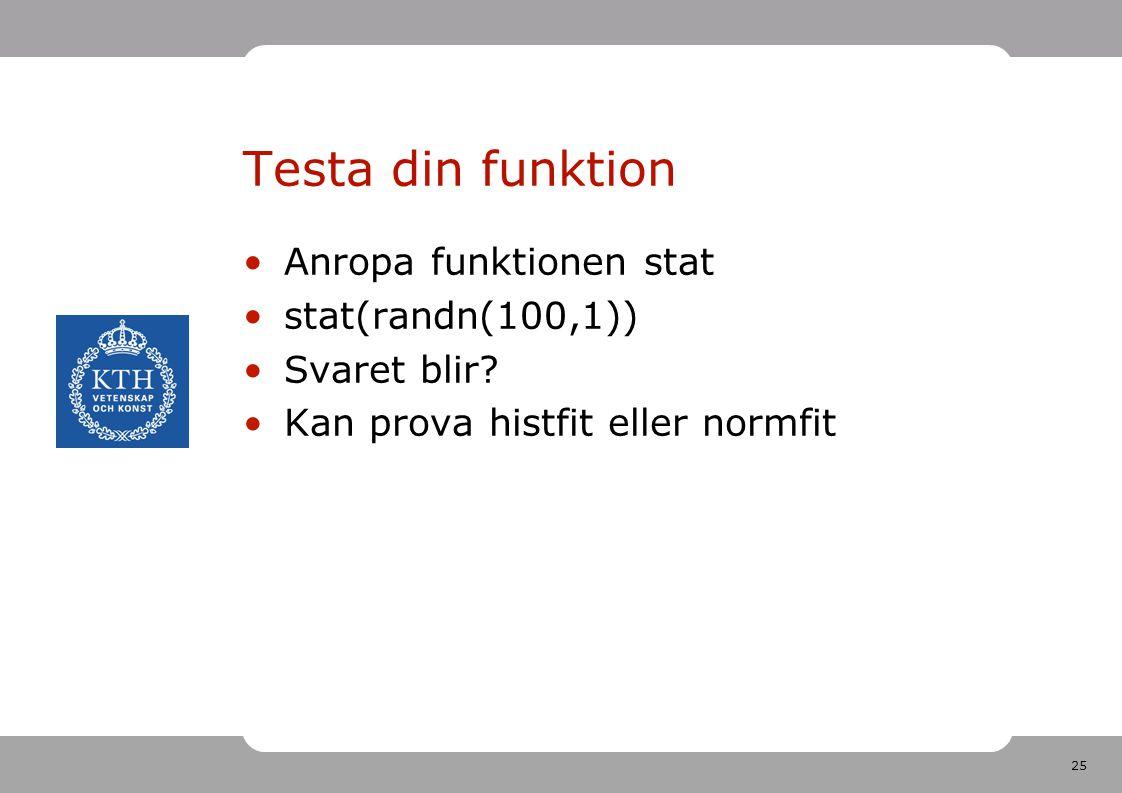 25 Testa din funktion Anropa funktionen stat stat(randn(100,1)) Svaret blir? Kan prova histfit eller normfit