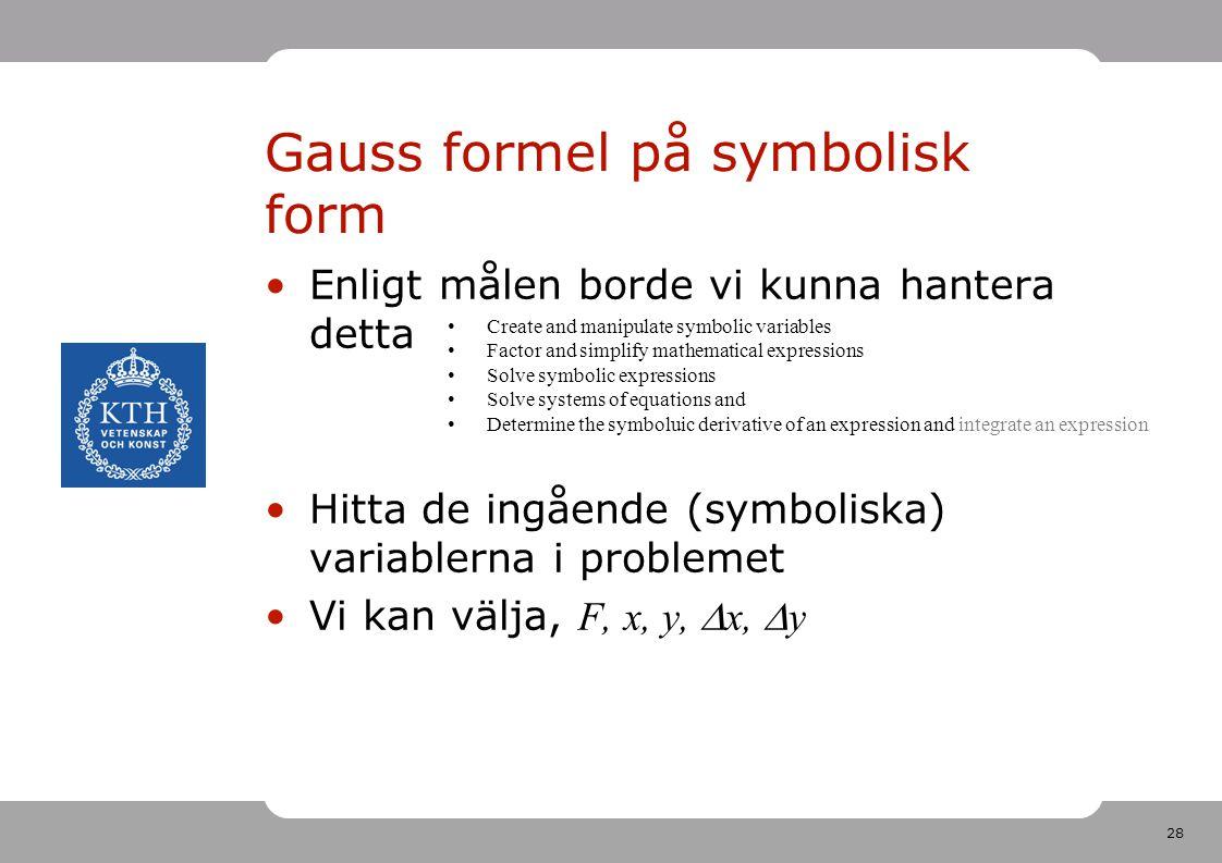 28 Gauss formel på symbolisk form Enligt målen borde vi kunna hantera detta Hitta de ingående (symboliska) variablerna i problemet Vi kan välja, F, x,