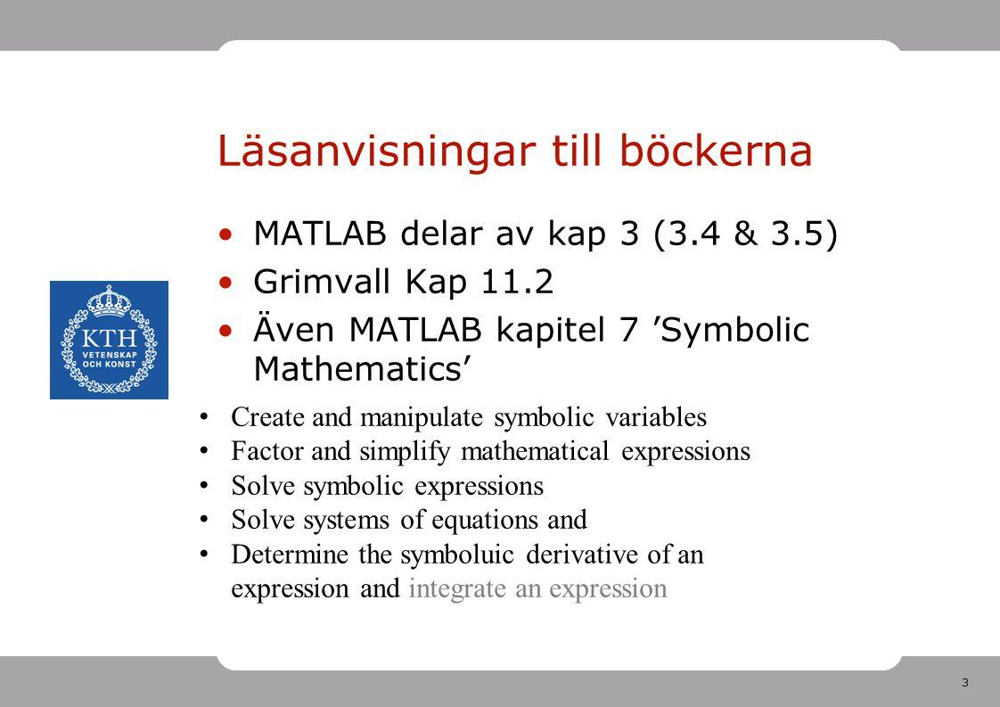 3 Läsanvisningar till böckerna MATLAB delar av kap 3 (3.4 & 3.5) Grimvall Kap 11.2 Även MATLAB kapitel 7 'Symbolic Mathematics' Create and manipulate