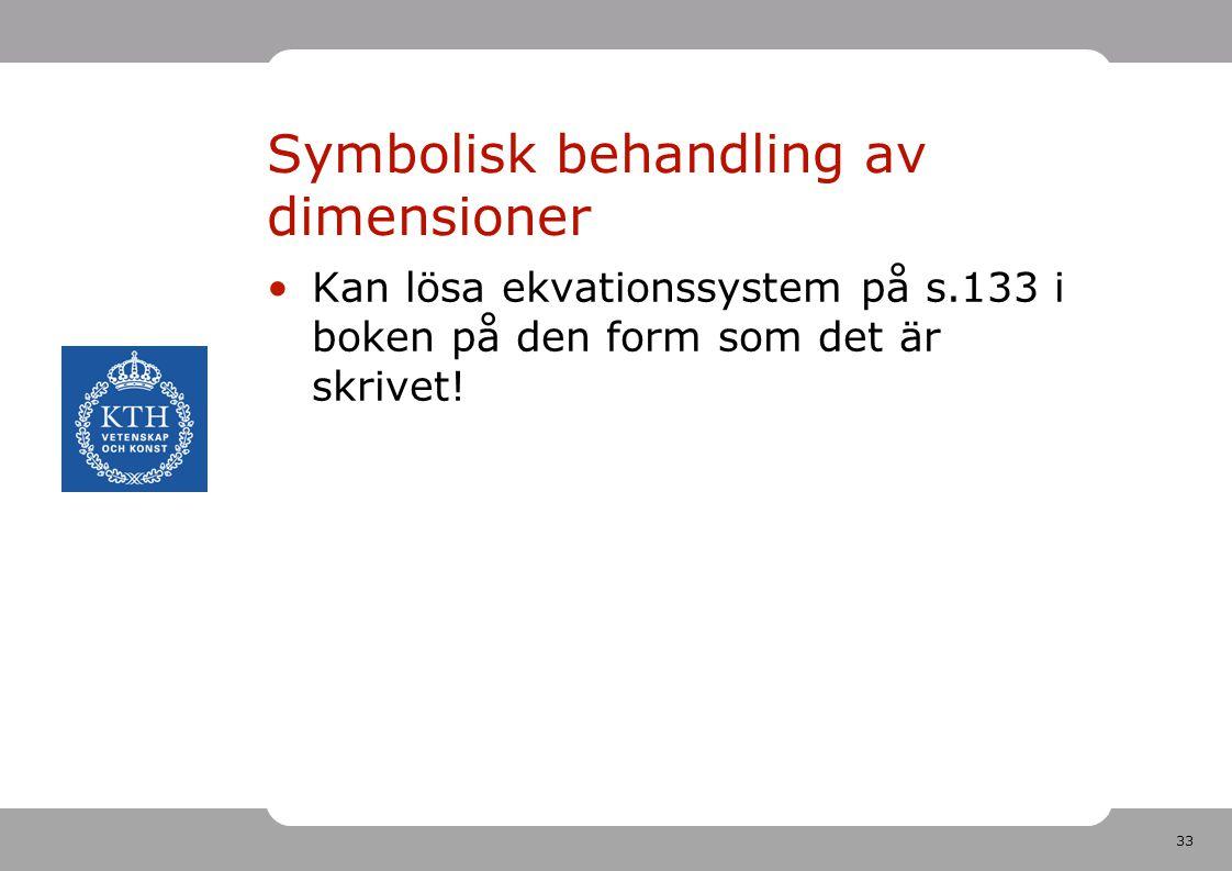 33 Symbolisk behandling av dimensioner Kan lösa ekvationssystem på s.133 i boken på den form som det är skrivet!