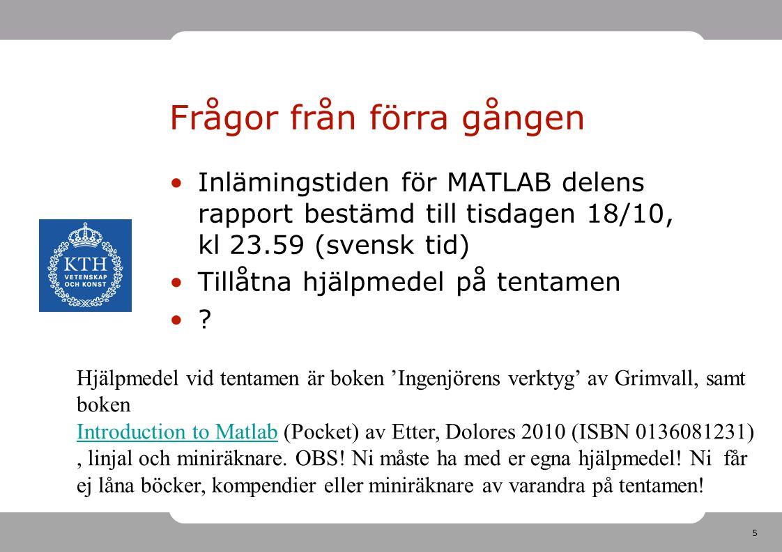 5 Frågor från förra gången Inlämingstiden för MATLAB delens rapport bestämd till tisdagen 18/10, kl 23.59 (svensk tid) Tillåtna hjälpmedel på tentamen