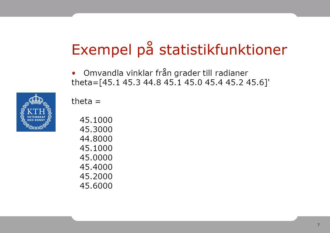 7 Omvandla vinklar från grader till radianer theta=[45.1 45.3 44.8 45.1 45.0 45.4 45.2 45.6] theta = 45.1000 45.3000 44.8000 45.1000 45.0000 45.4000 45.2000 45.6000