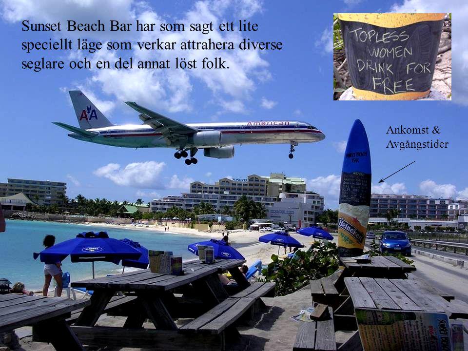 Ankomst & Avgångstider Sunset Beach Bar har som sagt ett lite speciellt läge som verkar attrahera diverse seglare och en del annat löst folk.