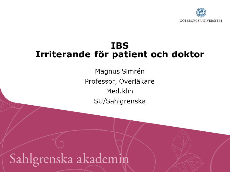 IBS Irriterande för patient och doktor Magnus Simrén Professor, Överläkare Med.klin SU/Sahlgrenska