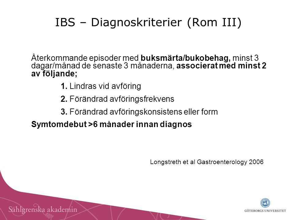 Avvikande avföringsfrekvens >3/dag <3/vecka Avvikande avföringsform/konsistens lös/vattnig hård ( harlortar ) Tarmtömningssvårigheter: krystning, urgency ( bråttom ) ofullständig tarmtömning Slem vid tarmtömning Buksvullnad, uppkördhet, känsla av uppblåsthet Symtom som stöder IBS-diagnosen