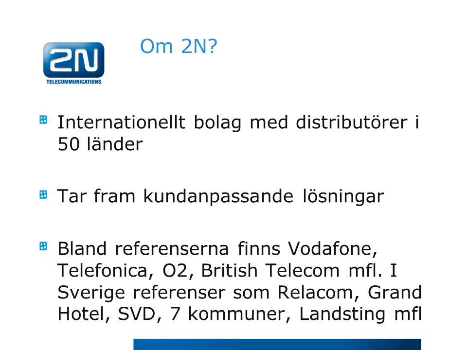 Internationellt bolag med distributörer i 50 länder Tar fram kundanpassande lösningar Bland referenserna finns Vodafone, Telefonica, O2, British Telec