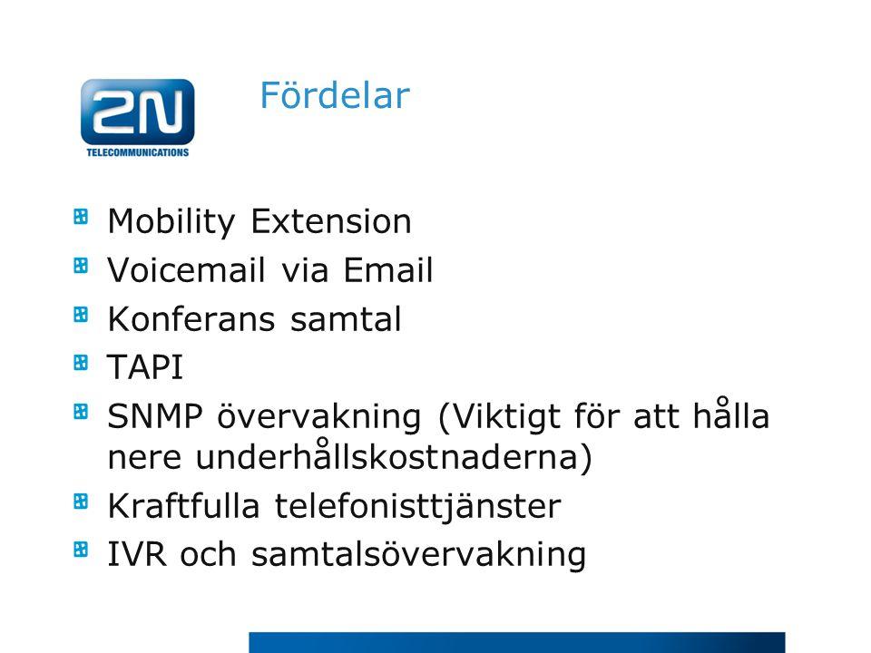 Fördelar Mobility Extension Voicemail via Email Konferans samtal TAPI SNMP övervakning (Viktigt för att hålla nere underhållskostnaderna) Kraftfulla t
