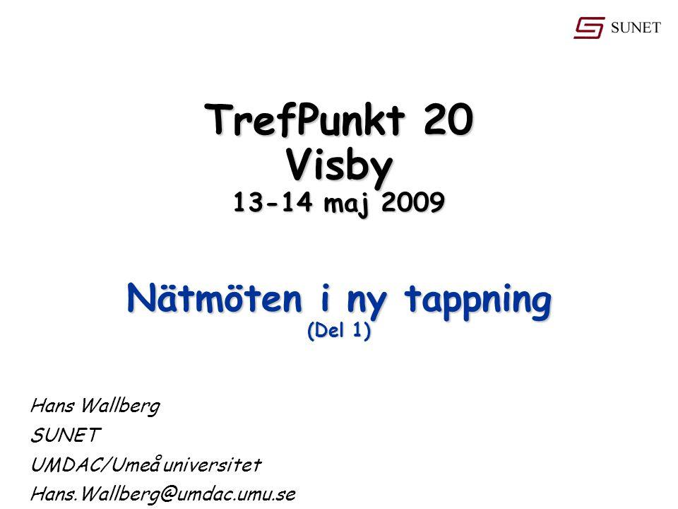 TrefPunkt 20 Visby 13-14 maj 2009 Hans Wallberg SUNET UMDAC/Umeå universitet Hans.Wallberg@umdac.umu.se Nätmöten i ny tappning (Del 1)