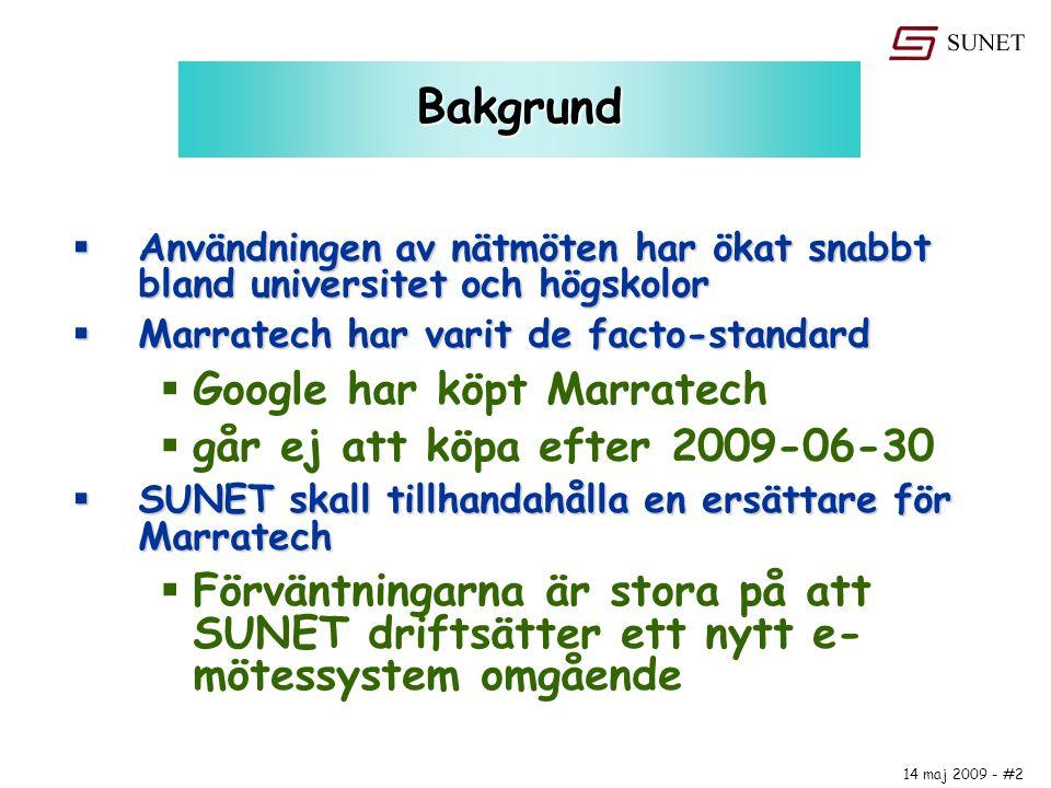14 maj 2009 - #2 Bakgrund  Användningen av nätmöten har ökat snabbt bland universitet och högskolor  Marratech har varit de facto-standard  Google