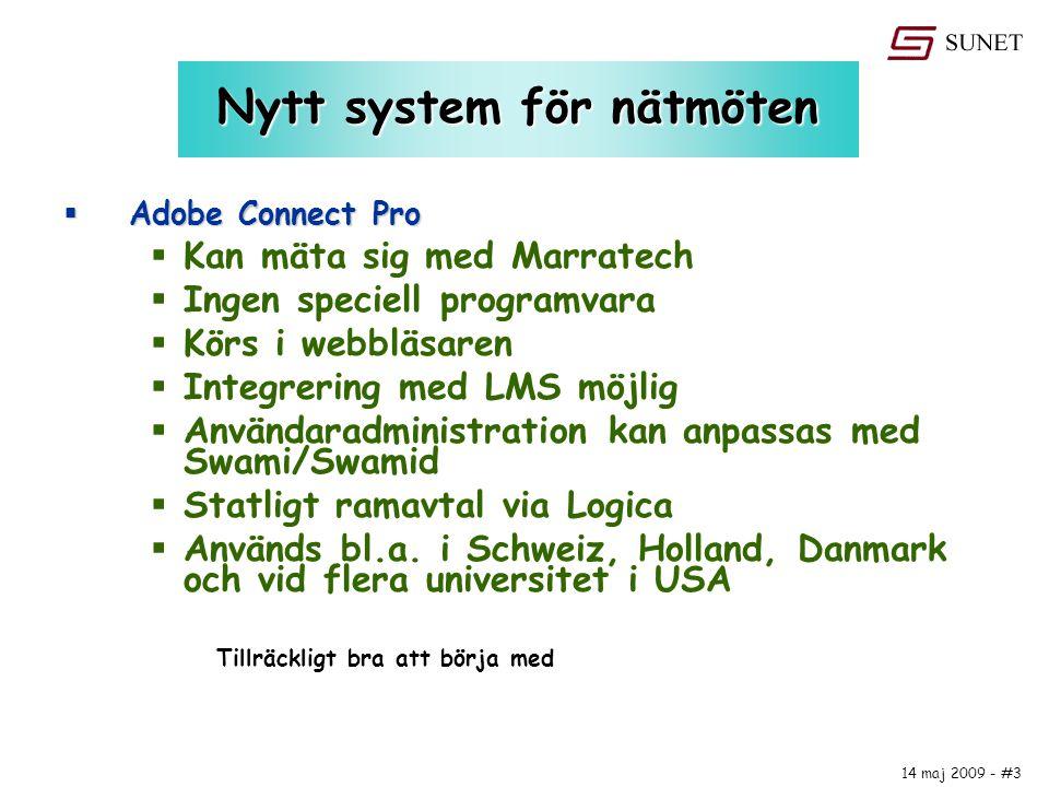 14 maj 2009 - #3 Nytt system för nätmöten  Adobe Connect Pro  Kan mäta sig med Marratech  Ingen speciell programvara  Körs i webbläsaren  Integre