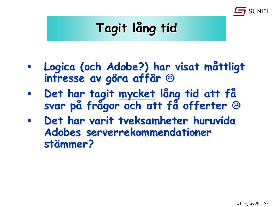 14 maj 2009 - #7 Tagit lång tid  Logica (och Adobe?) har visat måttligt intresse av göra affär   Det har tagit mycket lång tid att få svar på frågo