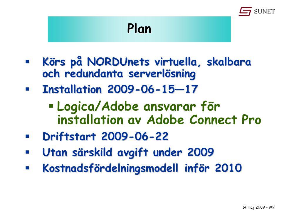 14 maj 2009 - #9 Plan  Körs på NORDUnets virtuella, skalbara och redundanta serverlösning  Installation 2009-06-15—17  Logica/Adobe ansvarar för in