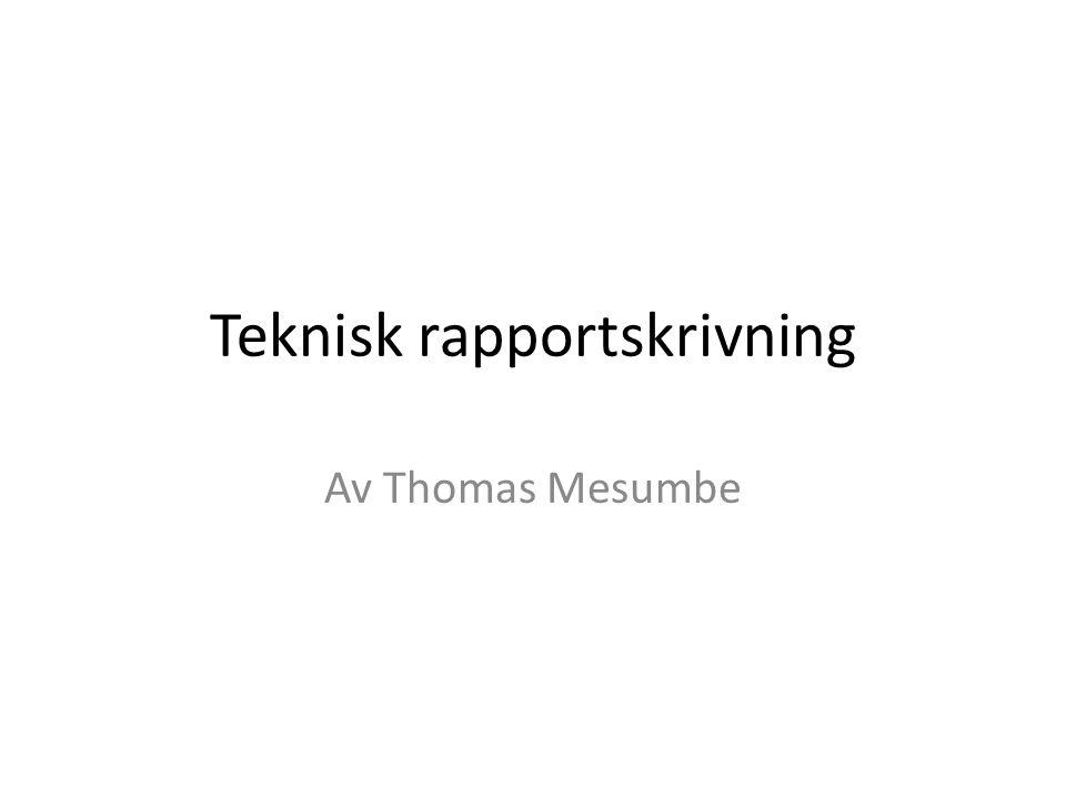 Teknisk rapportskrivning Av Thomas Mesumbe