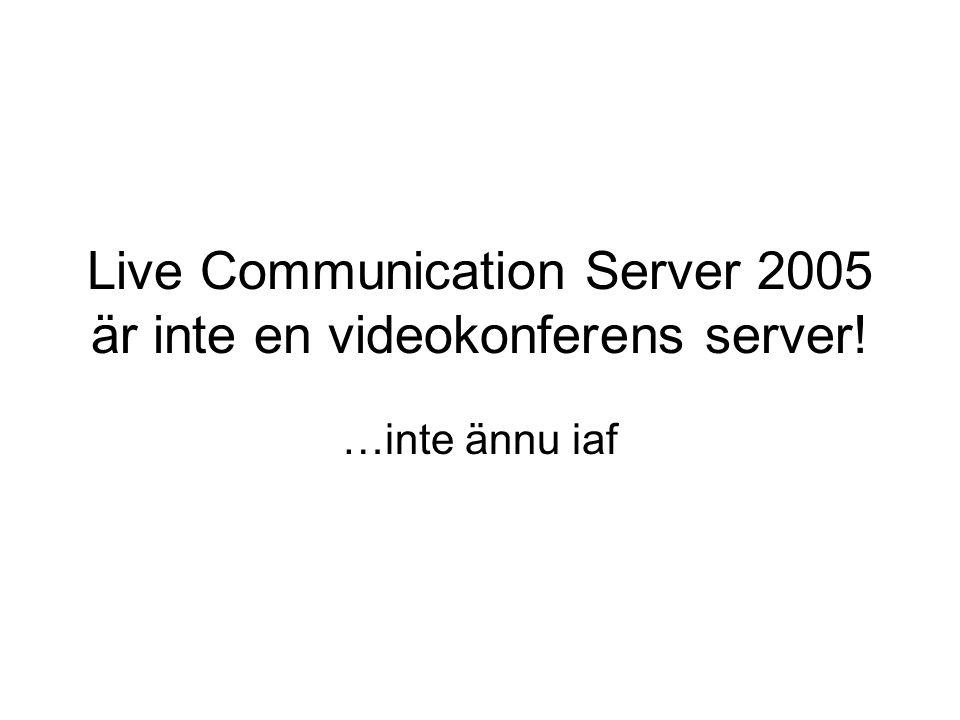 Live Communication Server 2005 är inte en videokonferens server! …inte ännu iaf