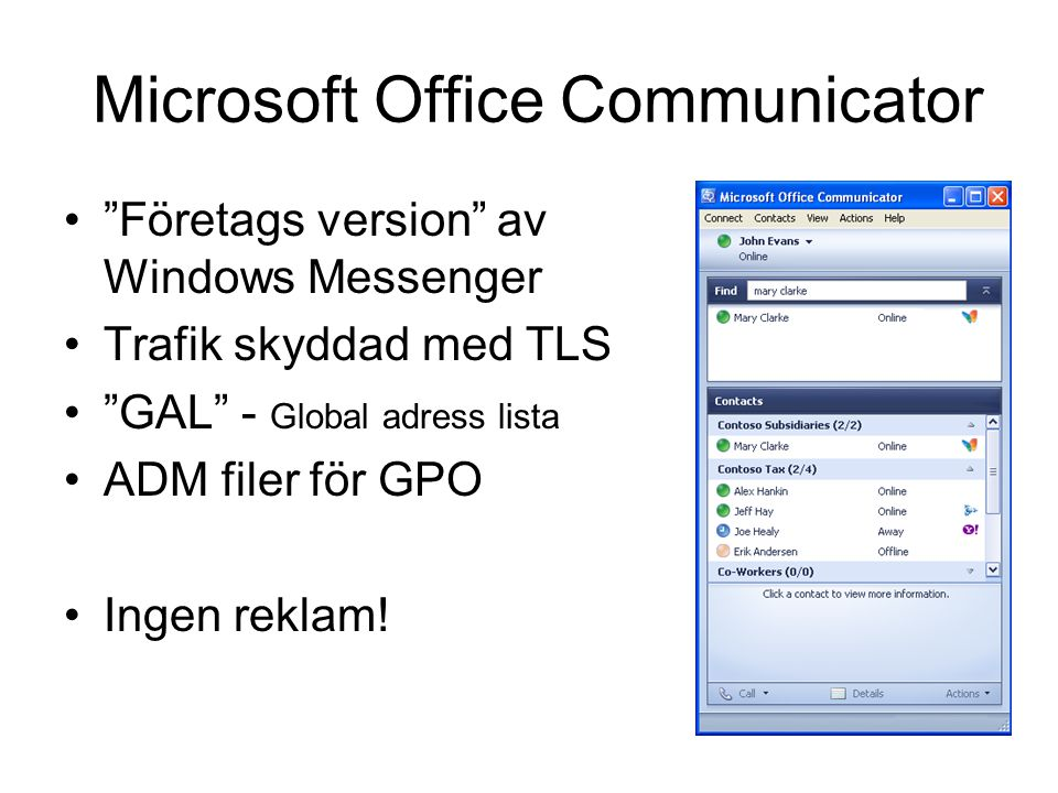 Microsoft Office Communicator Företags version av Windows Messenger Trafik skyddad med TLS GAL - Global adress lista ADM filer för GPO Ingen reklam!