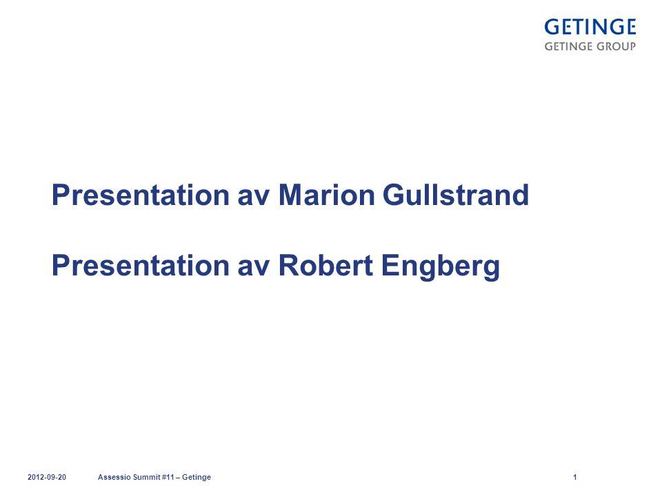 Presentation av Marion Gullstrand Presentation av Robert Engberg 2012-09-20 Assessio Summit #11 – Getinge 1