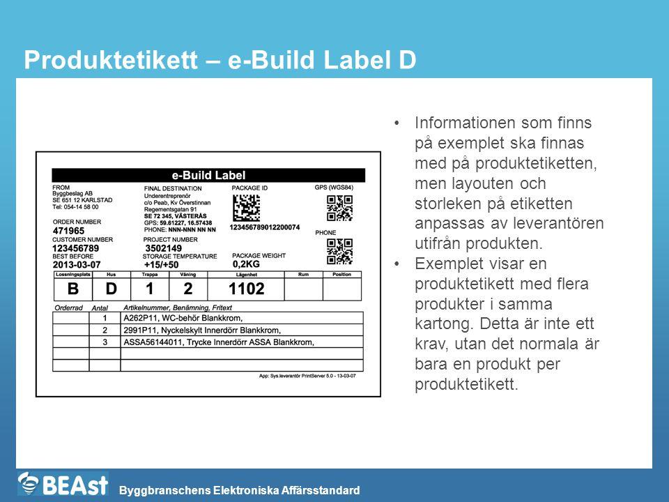 Byggbranschens Elektroniska Affärsstandard Produktetikett – e-Build Label D Informationen som finns på exemplet ska finnas med på produktetiketten, me