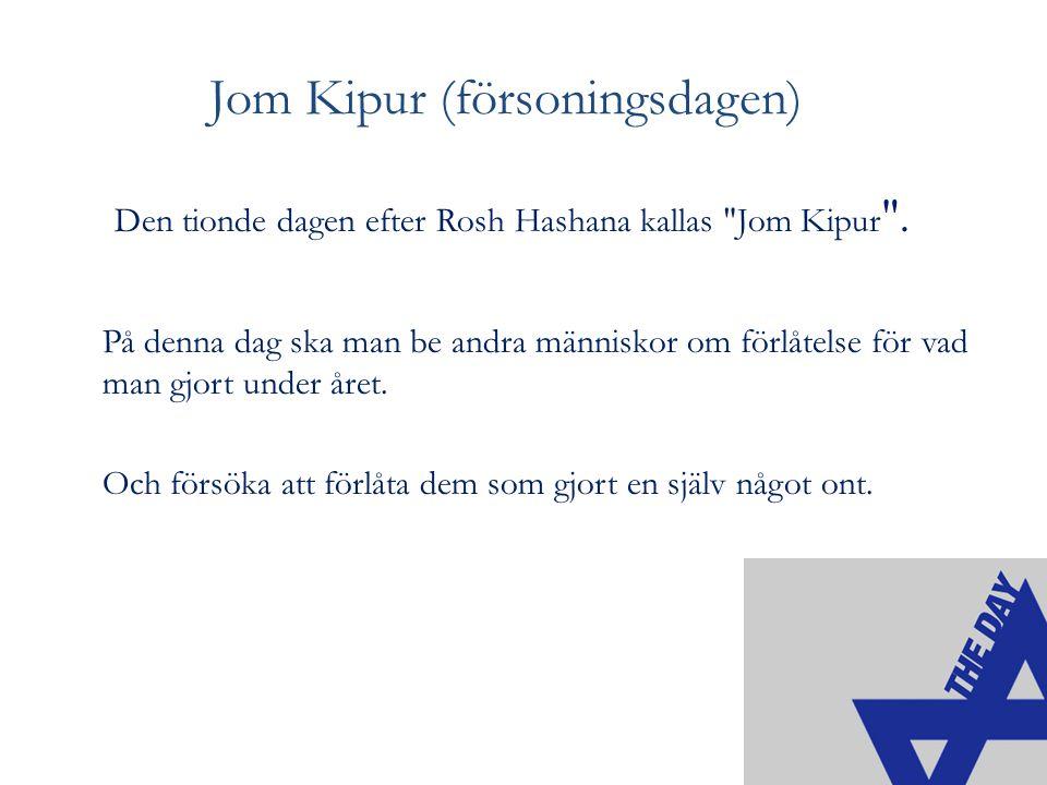 Jom Kipur (försoningsdagen) Den tionde dagen efter Rosh Hashana kallas Jom Kipur .