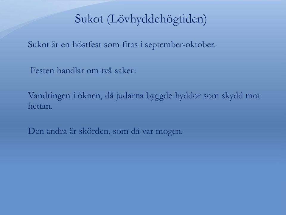 Sukot (Lövhyddehögtiden) Sukot är en höstfest som firas i september-oktober.
