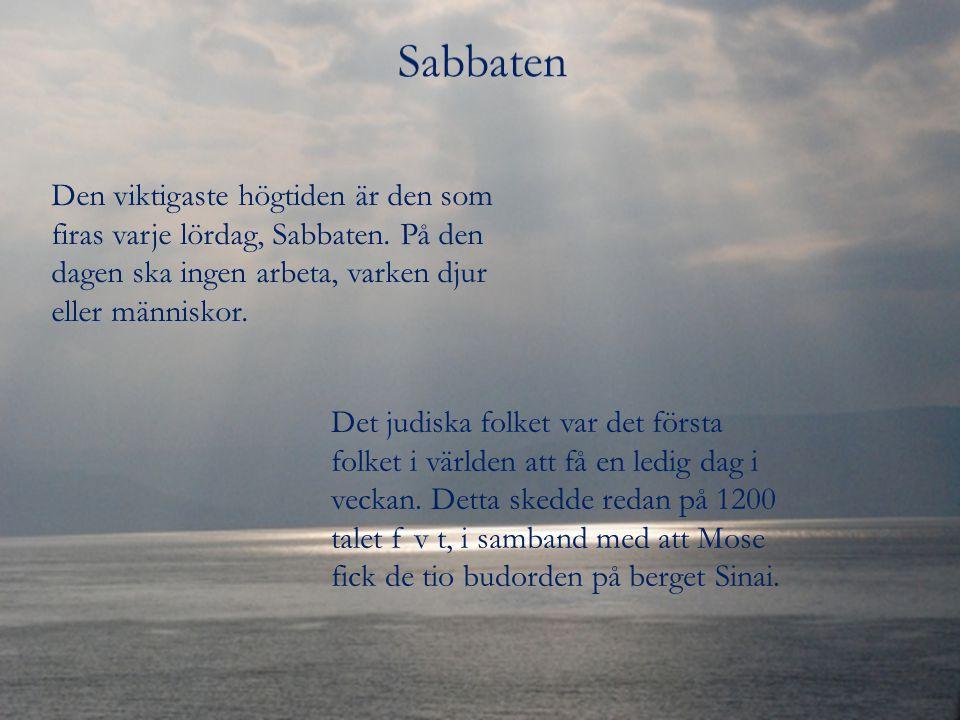 Den viktigaste högtiden är den som firas varje lördag, Sabbaten. På den dagen ska ingen arbeta, varken djur eller människor. Det judiska folket var de
