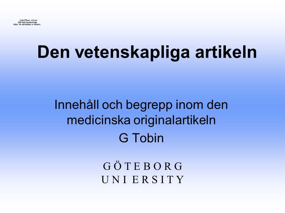 Den vetenskapliga artikeln Innehåll och begrepp inom den medicinska originalartikeln G Tobin G Ö T E B O R G U N I E R S I T Y