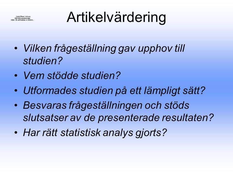 Artikelvärdering Vilken frågeställning gav upphov till studien? Vem stödde studien? Utformades studien på ett lämpligt sätt? Besvaras frågeställningen