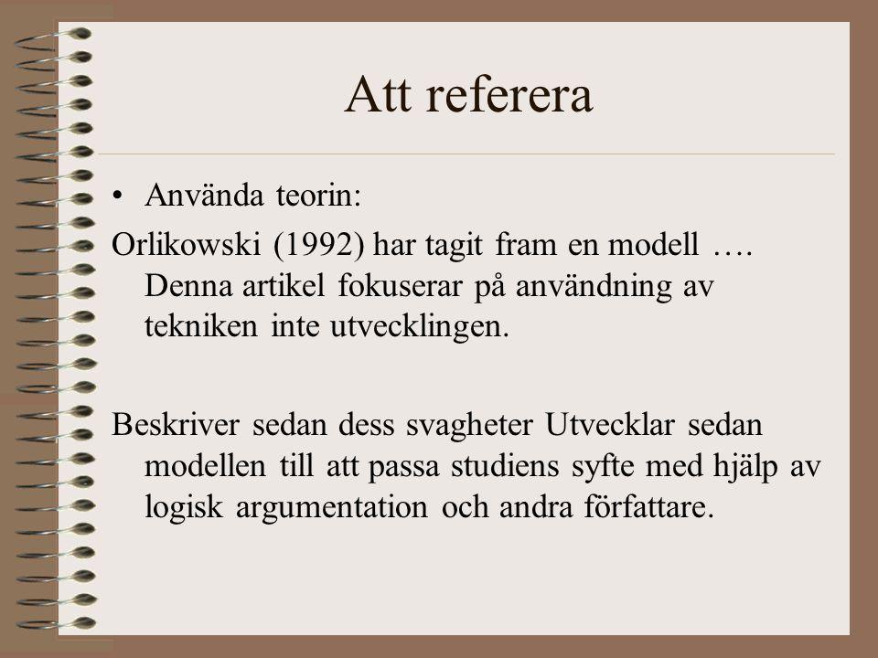 Att referera Använda teorin: Orlikowski (1992) har tagit fram en modell ….