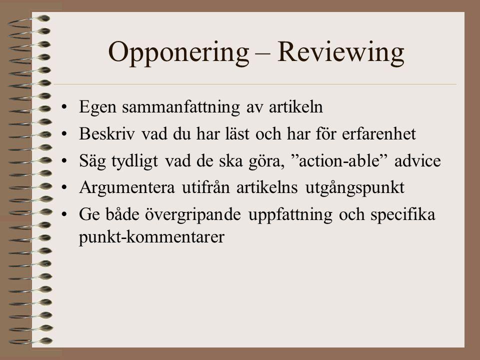 Opponering – Reviewing Egen sammanfattning av artikeln Beskriv vad du har läst och har för erfarenhet Säg tydligt vad de ska göra, action-able advice Argumentera utifrån artikelns utgångspunkt Ge både övergripande uppfattning och specifika punkt-kommentarer