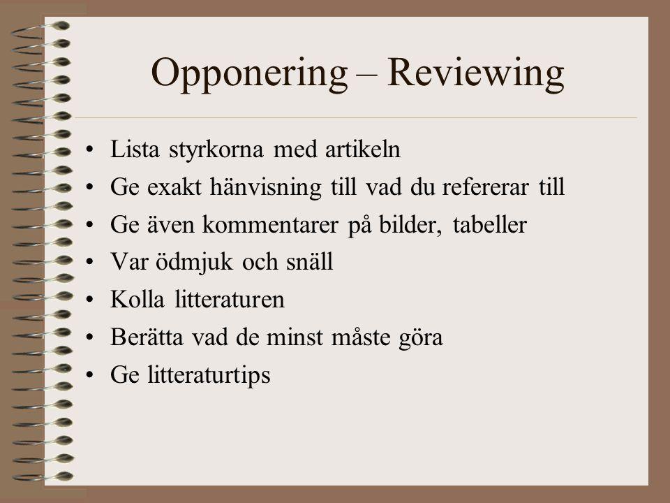 Opponering – Reviewing Lista styrkorna med artikeln Ge exakt hänvisning till vad du refererar till Ge även kommentarer på bilder, tabeller Var ödmjuk och snäll Kolla litteraturen Berätta vad de minst måste göra Ge litteraturtips