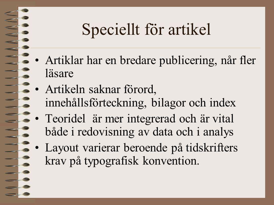 Speciellt för artikel Artiklar har en bredare publicering, når fler läsare Artikeln saknar förord, innehållsförteckning, bilagor och index Teoridel är mer integrerad och är vital både i redovisning av data och i analys Layout varierar beroende på tidskrifters krav på typografisk konvention.