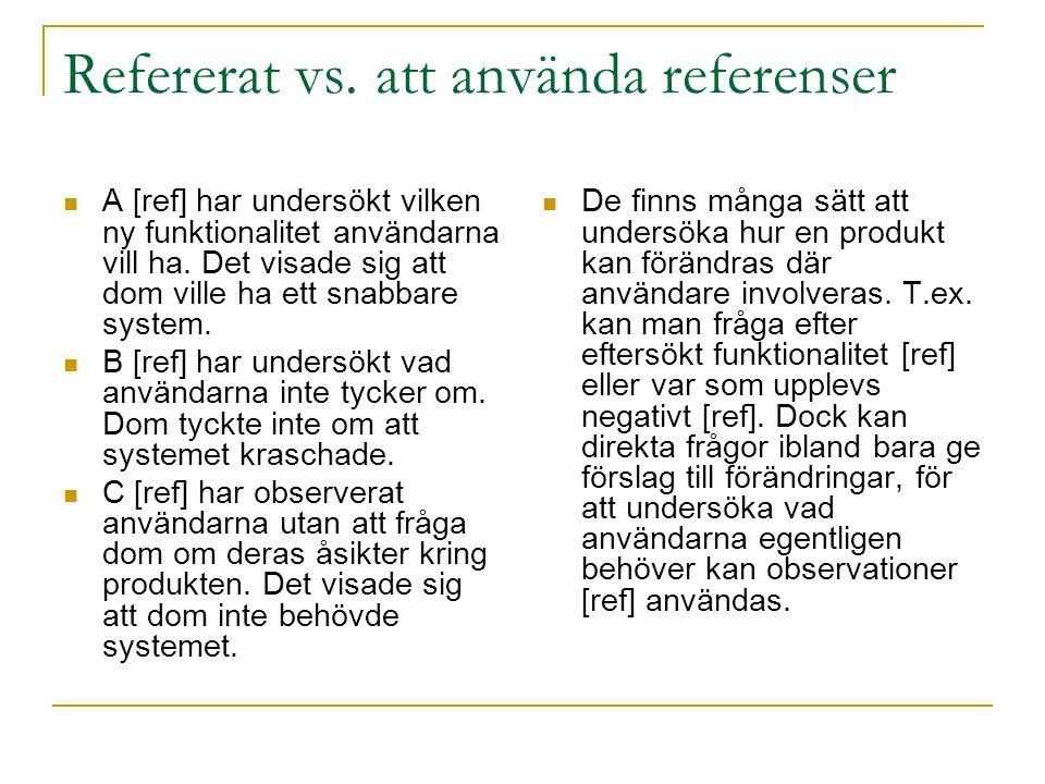 Refererat vs. att använda referenser A [ref] har undersökt vilken ny funktionalitet användarna vill ha. Det visade sig att dom ville ha ett snabbare s