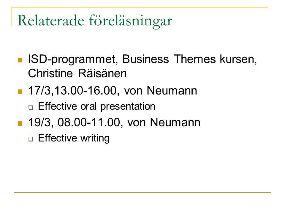 Relaterade föreläsningar ISD-programmet, Business Themes kursen, Christine Räisänen 17/3,13.00-16.00, von Neumann  Effective oral presentation 19/3,