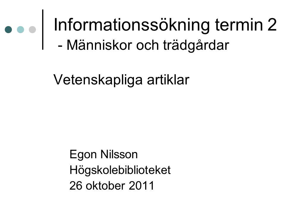 Informationssökning termin 2 - Människor och trädgårdar Vetenskapliga artiklar Egon Nilsson Högskolebiblioteket 26 oktober 2011
