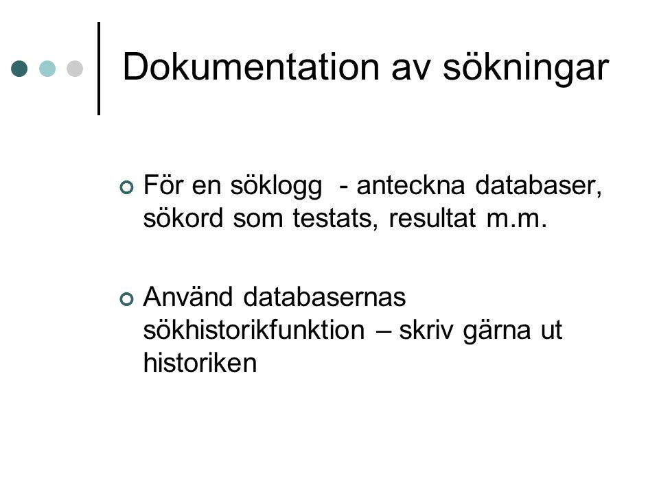 Dokumentation av sökningar För en söklogg - anteckna databaser, sökord som testats, resultat m.m. Använd databasernas sökhistorikfunktion – skriv gärn